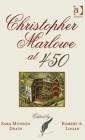 Christopher Marlowe at 450 Ed. Sara Munson Deats & Robert A. Logan